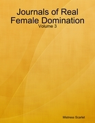Journals of Real Female Domination: Volume 3