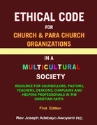 Ethical Code for Church and Para Church Organizations in a Multicultural Society - Resource for Counsellors, Pastors, Teachers, Deacons, Chaplains and