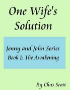 One Wife's Solution (Jenny and John Series) Book 1: The Awakening