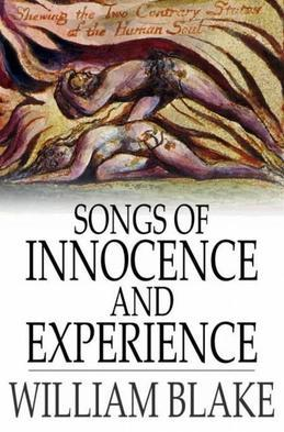 Songs of Innocence and Experience: Shewing the Two Contrary States of the Human Soul