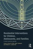 Residential Interventions for Children, Adolescents, and Families: A Best Practice Guide