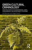Green Cultural Criminology: Constructions of Environmental Harm, Consumerism, and Resistance to Ecocide