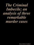 The Criminal Imbecile; an analysis of three remarkable murder cases