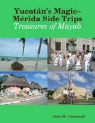 Yucatán's Magic-Mérida Side Trips: Treasures of Mayab