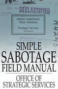Simple Sabotage Field Manual: (Declassified)