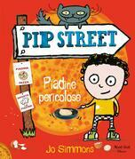 Pip Street Piadine pericolose