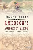 America's Longest Siege: Charleston, Slavery, and the Slow March Toward Civil War