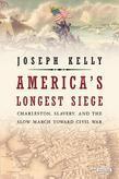 America's Longest Siege: Charleston, Slavery, and the Slow March Toward Civil War