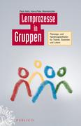 Lernprozesse in Gruppen: Planungs- und Handlungsleitfaden für Trainer, Dozenten und Lehrer