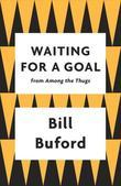 Waiting for a Goal: From Among the Thugs