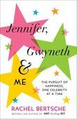 Jennifer, Gwyneth & Me: The Pursuit of Happiness, One Celebrity at a Time