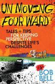 Un Moving Four Ward: Tales and Tips for Keeping Perspective Despite Life's Challenges