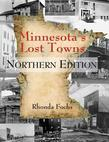 Minnesota's Lost Towns: Northern Edition