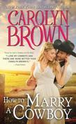 Carolyn Brown - How to Marry a Cowboy