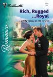 Rich, Rugged...Royal