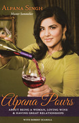 Alpana Pours: About Being a Woman, Loving Wine & Having Great Relationships