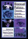Bisexual Politics: Theories, Queries, and Visions