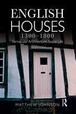 English Houses 1300-1800: Vernacular Architecture, Social Life