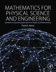 Mathematics for Physical Science and Engineering: Symbolic Computing Applications in Maple and Mathematica