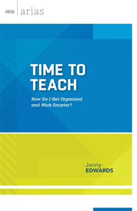 Time to Teach: How do I get organized and work smarter? (ASCD Arias)