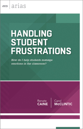 Handling Student Frustrations: How do I help students manage emotions in the classroom? (ASCD Arias)