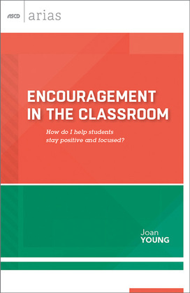 Encouragement in the Classroom: How do I help students stay positive and focused? (ASCD Arias)