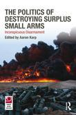 The Politics of Destroying Surplus Small Arms: Inconspicuous Disarmament