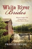 White River Brides: Missouri Couples Find Unexpected Love in Three Historical Novels