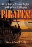 Pirates!: Classic Tales of Treasure, Mayhem, and High Seas Skullduggery