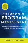 The Handbook of Program Management: How to Facilitate Project Success with Optimal Program Management, Second Edition: How to Facilitate Project Succe