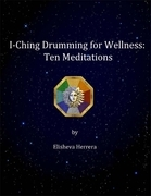 I Ching Drumming for Wellness: Ten Meditations
