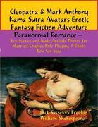 Cleopatra & Mark Anthony Kama Sutra Avatars Erotic Fantasy Fiction Adventure Paranormal Romance - Sex Scenes and Nude Artistic Photos for Married Coup