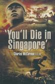 You'll Die in Singapore'