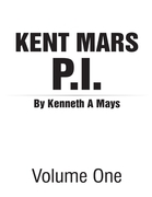 Kent Mars P I : Volume One