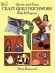 Quick-and-Easy Crazy Quilt Patchwork: With 14 Projects