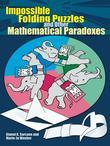 Impossible Folding Puzzles and Other Mathematical Paradoxes