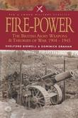 Fire Power: The British Army Weapons & Theories of War 1904-1945