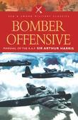 Bomber Offensive: Marshal of the R.A.F Sir Arthur Harris