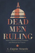 Dead Men Ruling: How to Restore Fiscal Freedom and Rescue Our Future
