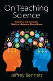 On Teaching Science: Principles and Strategies That Every Educator Should Know