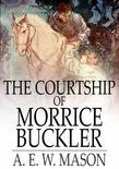 The Courtship of Morrice Buckler: A Romance
