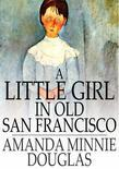 A Little Girl in Old San Francisco
