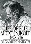 Life of Elie Metchnikoff 1845-1916