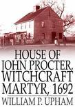House of John Procter, Witchcraft Martyr, 1692