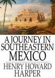 A Journey in Southeastern Mexico
