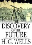 The Discovery of the Future: A Discourse Delivered at the Royal Institution