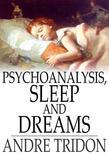 Psychoanalysis, Sleep and Dreams