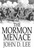 The Mormon Menace: The Confessions of John D. Lee, Danite