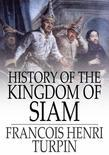 History of the Kingdom of Siam: And of the Revolutions That Have Caused the Overthrow of the Empire, Up to A.D. 1770