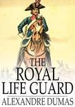 The Royal Life Guard: Or, the Flight of the Royal Family, a Historical Romance of the Suppression of the French Monarchy